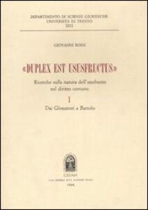 Libro «Duplex est ususfructus». Ricerche sulla natura dell'usufrutto nel diritto comune. Vol. 1: Dai glossatori a Bartolo. Giovanni Rossi