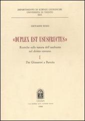 «Duplex est ususfructus». Ricerche sulla natura dell'usufrutto nel diritto comune. Vol. 1: Dai glossatori a Bartolo.