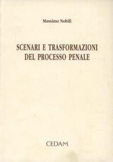 Scenari e trasformazioni del processo penale