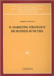 Foto Cover di Il marketing strategico dei business di nicchia, Libro di Alberto Mattiacci, edito da CEDAM