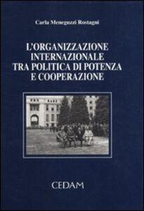 Libro L' organizzazione internazionale tra politica di potenza e cooperazione Carla Meneguzzi Rostagni