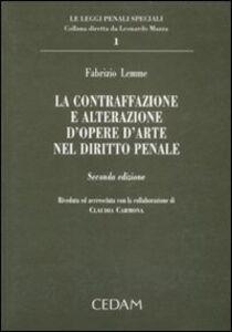 Foto Cover di La contraffazione e alterazione d'opere d'arte nel diritto penale, Libro di Fabrizio Lemme, edito da CEDAM