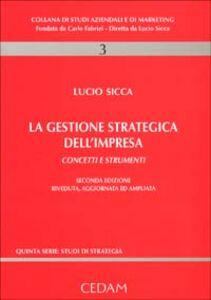 Libro La gestione strategica dell'impresa. Concetti e strumenti Lucio Sicca