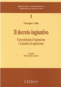 Foto Cover di Il decreto ingiuntivo. Il procedimento d'ingiunzione e il giudizio di opposizione, Libro di Giorgio Colla, edito da CEDAM