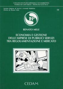 Libro Economia e gestione delle imprese di pubblici servizi tra regolamentazione e mercato Renato Mele