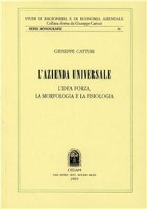 Libro L' azienda universale. L'idea forza, la morfologia e la fisiologia Giuseppe Catturi