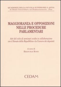 Libro Maggioranza e opposizioni nelle procedure parlamentari. Atti del ciclo di seminari svolto in collaborazione con il Senato della Repubblica e la Camera dei deputati