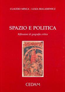Spazio e politica. Riflessioni di geografia critica - Claudio Minca,Luiza Bialasiewcz - copertina