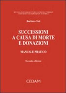Libro Successioni a causa di morte e donazioni. Manuale pratico Barbara Toti