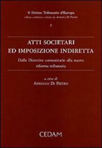 Libro Atti societari ed imposizione indiretta. Dalle direttive comunitarie alla nuova riforma tributaria