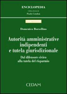 Libro Autorità amministrative indipendenti e tutela giurisdizionale. Dal difensore civico alla tutela del risparmio Domenico Borsellino