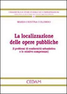 Foto Cover di La localizzazione delle opere pubbliche, Libro di M. Cristina Colombo, edito da CEDAM