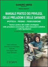 Manuale pratico dei privilegi, delle prelazioni e delle garanzie. Ipoteca, pegno, fideiussone