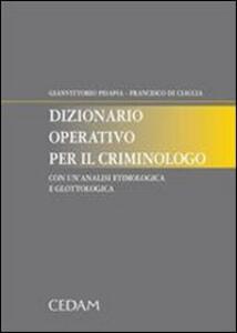 Dizionario operativo per il criminologo. Con un'analisi etimologica e glottologica