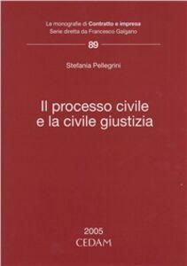 Libro Il processo civile e la civile giustizia Stefania Pellegrini