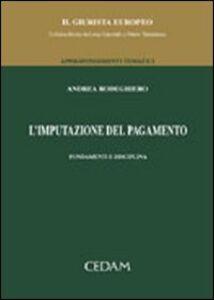 Foto Cover di L' imputazione del pagamento. Fondamenti e disciplina, Libro di Andrea Rodeghiero, edito da CEDAM