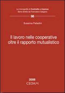Foto Cover di Lavoro nelle cooperative. Oltre il rapporto mutualistico, Libro di Susanna Palladini, edito da CEDAM
