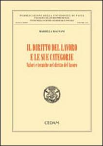 Libro Il diritto del lavoro e le sue categorie. Volori e tecniche nel diritto del lavoro Mariella Magnani