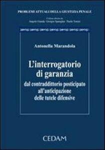 Libro L' interrogatorio di garanzia. Dal contraddittorio posticipato all'anticipazione delle tutele difensive Antonella Marandola
