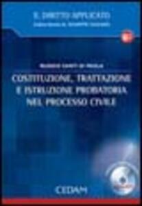 Costituzione, trattazione e istruzione probatoria nel processo civile. Con CD-ROM