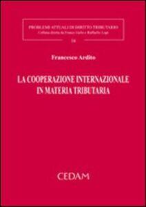 Foto Cover di La cooperazione internazionale in materia tributaria, Libro di Francesco Ardito, edito da CEDAM