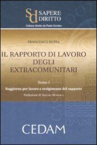 Foto Cover di Il rapporto di lavoro degli extracomunitari. Vol. 1: Soggiorno per lavoro e svolgimento del rapporto., Libro di Francesco Buffa, edito da CEDAM