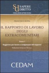 Il rapporto di lavoro degli extracomunitari. Vol. 1: Soggiorno per lavoro e svolgimento del rapporto.