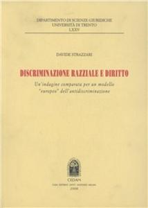 Libro Discriminazione razziale e diritto. Un'indagine comparata per un modello «europeo» dell'antidiscriminazione Davide Strazzari