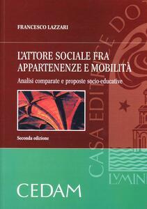 L' attore sociale fra appartenenze e mobilità. Analisi comparate e proposte socio-educative - Francesco Lazzari - copertina