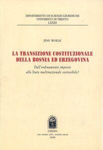 La transazione costituzionale della Bosnia ed Erzegovina. Dall'ordinamento imposto allo stato multinazionale sostenibile