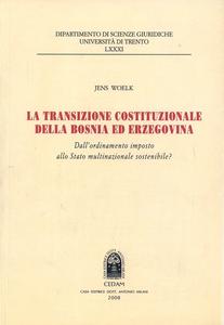 Libro La transazione costituzionale della Bosnia ed Erzegovina. Dall'ordinamento imposto allo stato multinazionale sostenibile Jens Woelk