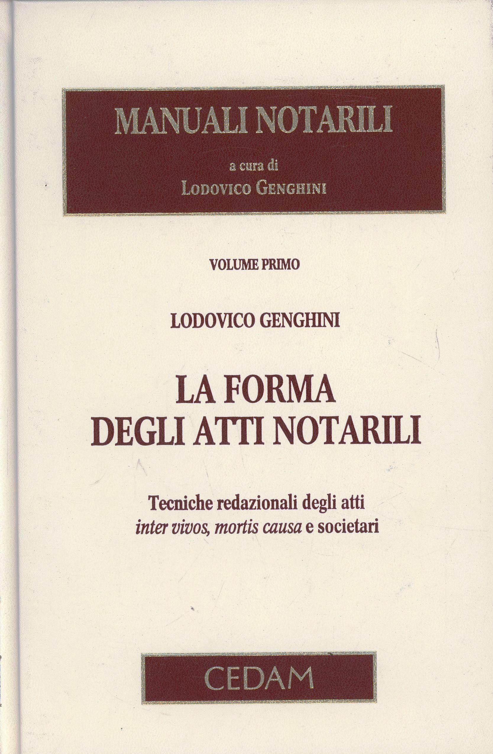 Manuali notarili. Vol. 1: La forma degli atti notarili. Tecniche redazionali degli atti inter vivos, mortis causa e societari.
