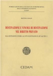 Libro Destinazione e vincoli di destinazione nel diritto privato Matteo Ceolin