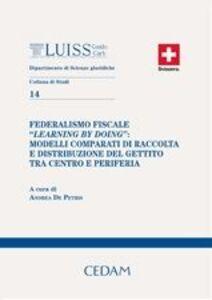 Foto Cover di Federalismo fiscale «Learning by doing»: modelli comparati di raccolta e distribuzione del gettito tra centro e periferia, Libro di  edito da CEDAM