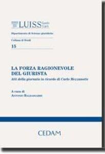 Foto Cover di La forza ragionevole del giurista. Atti della Giornata in ricordo di Carlo Mezzanotte, Libro di  edito da CEDAM