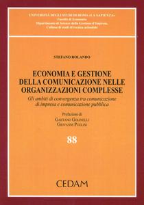 Libro Economia e gestione della comunicazione nelle organizzazioni complesse. Gli ambiti di convergenza tra comunicazione di impresa e comunicazione pubblica Stefano Rolando