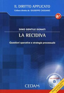 La recidiva. Questioni operative e strategie processuale. Con CD-ROM