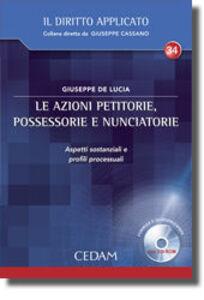 Libro Le azioni petitorie, possessorie e nunciatorie. Aspetti sostanziali e profili processuali. Con CD-ROM Giuseppe De Lucia