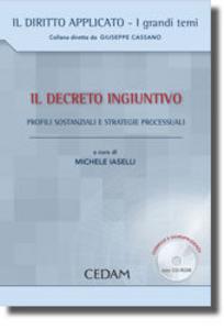 Libro Il decreto ingiuntivo. Profili sostanziali e strategie processuali. Con CD-ROM