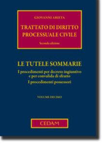 Trattato di diritto processuale civile. Vol. 10: Le tutele sommarie. I procedimenti per decreto ingiuntivo e per convalida di sfratto. I procedimenti possessori.