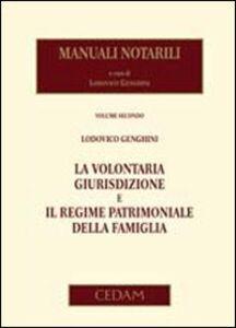 Manuali notarili. Vol. 2: La volontaria giurisdizione e il regime patrimoniale della famiglia.