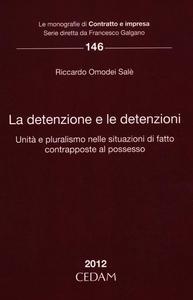 Libro La detenzione e le detenzioni. Unità e pluralismo nelle situazioni di fatto contrapposte al possesso Riccardo Omodei Salè
