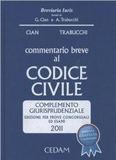 Commentario breve al codice civile. Complemento giurisprudenziale. Per prove concorsuali ed esami 2011