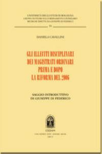 Libro Gli illeciti disciplinari dei magistrati ordinari prima e dopo la riforma del 2006 Daniela Cavallini