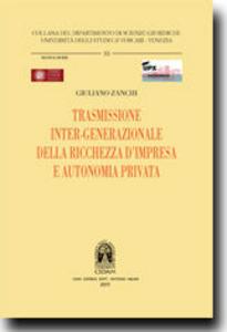 Libro Trasmissione inter-generazionale della ricchezza d'impresa e autonomia privata Giuliano Zanchi