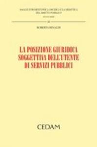 Libro La posizione giuridica soggettiva dell'utente di servizi pubblici Roberta Rinaldi