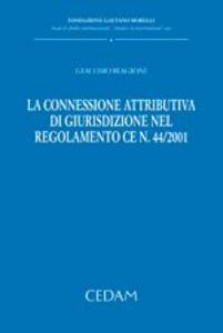 Libro La connessione attributiva di giurisdizione nel regolamento CE n. 44/2001 Giacomo Biagioni