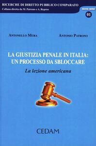 La giustizia penale in Italia: un processo da sbolccare. La lezione americana - Antonello Mura,Antonio Patrono - copertina