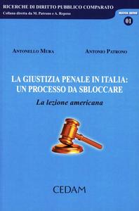 Libro La giustizia penale in Italia: un processo da sbolccare. La lezione americana Antonello Mura , Antonio Patrono