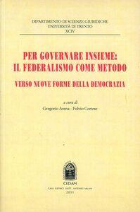 Libro Per governare insieme: il federalismo come metodo. Verso nuove forme della democrazia